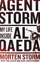 "BOOK REVIEW: MORTEN STORM WITH PAUL CRUICHSHANK & TIM LISTER, ""AGENT STORM: MY LIFE INSIDE AL QAEDA AND THE CIA (2014)"""